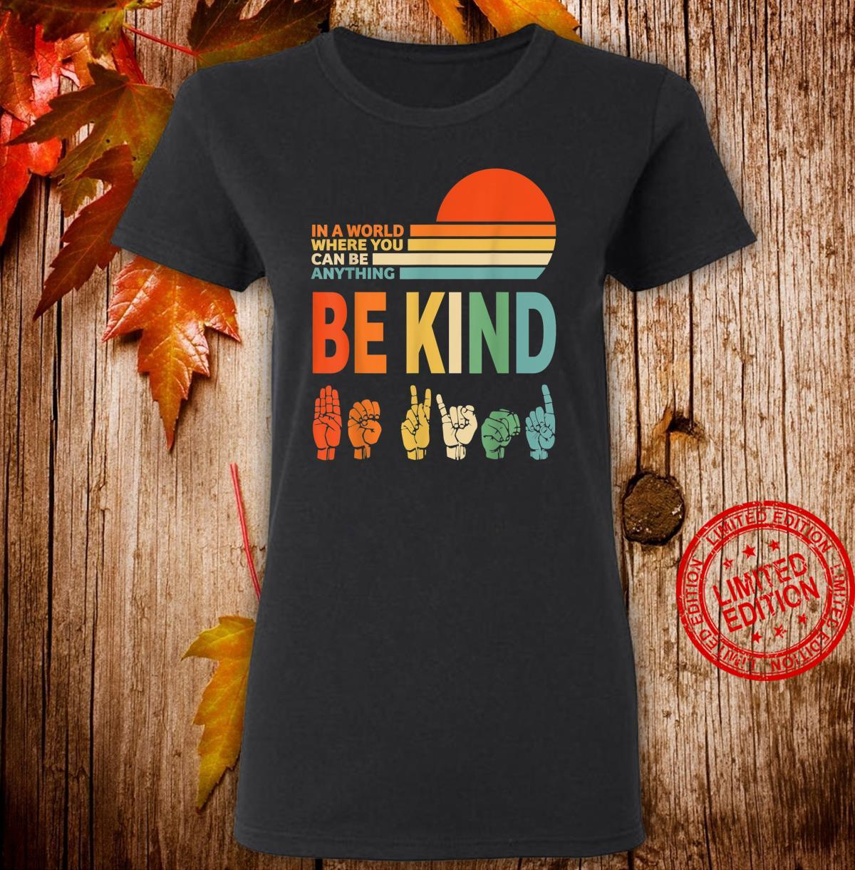 In The World Where You Can Be Anything Be Kind Sign Language Shirt ladies tee