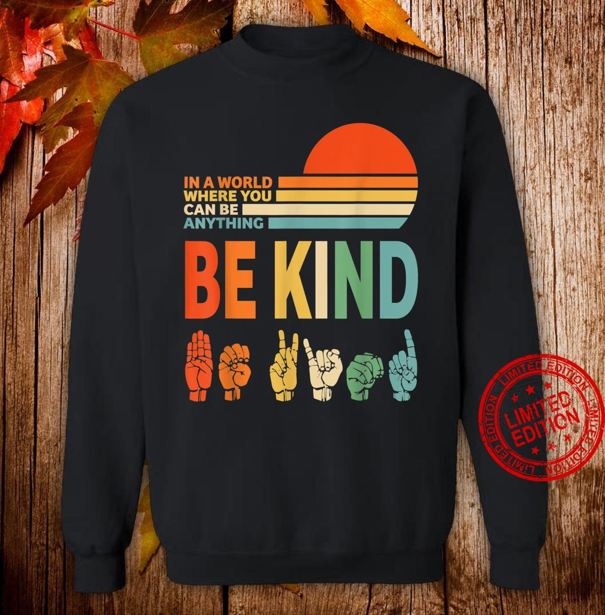In The World Where You Can Be Anything Be Kind Sign Language Shirt sweater