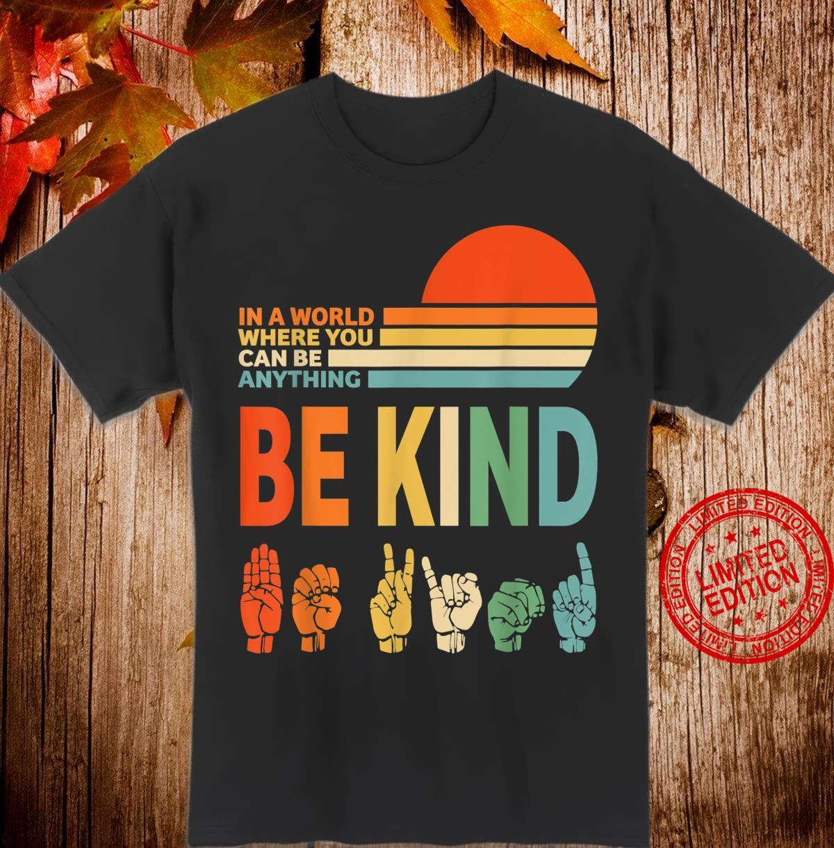 In The World Where You Can Be Anything Be Kind Sign Language Shirt