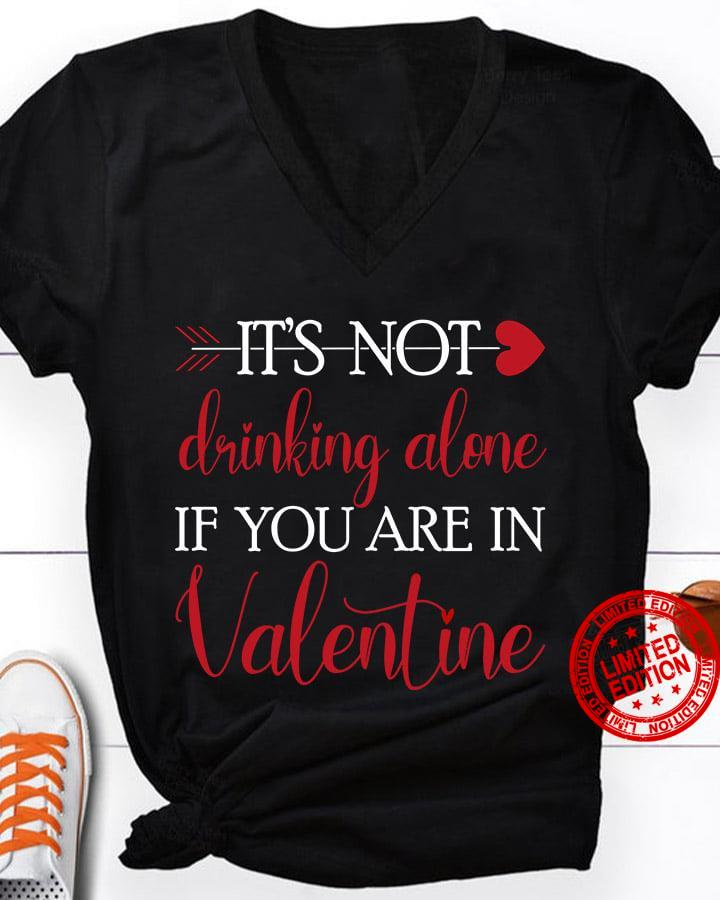 It's Not Drinking Alone If You Are In Valentine Shirt