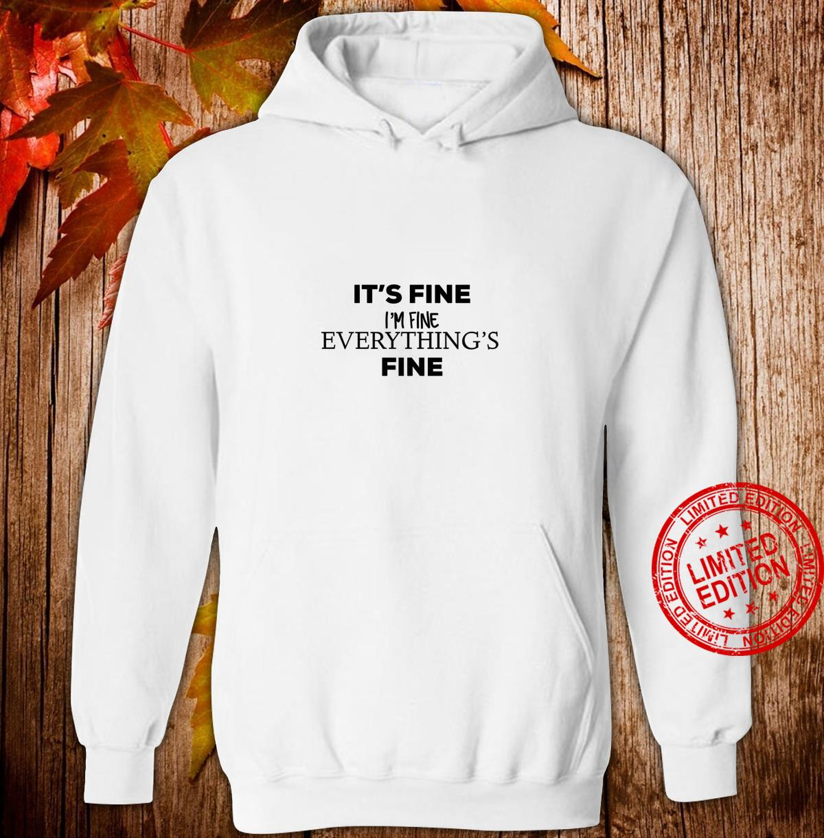 Its fine im fine everythings fine Shirt hoodie