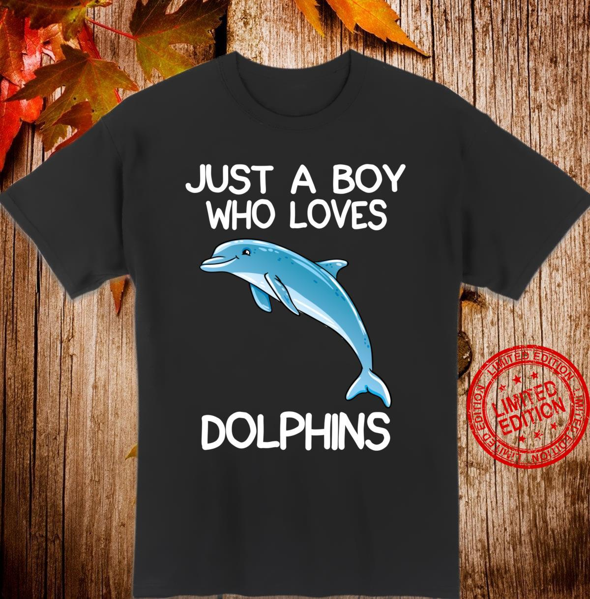 Just A Boy Who Loves Dolphins Dolphin Shirt