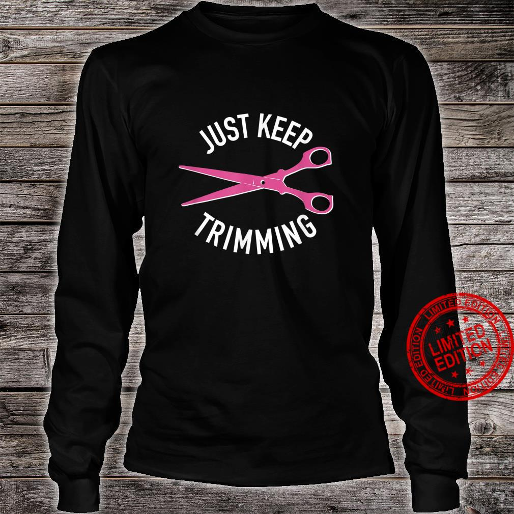 Just Keep Trimming, Hair Stylist Scissors for Hairdresser Shirt long sleeved