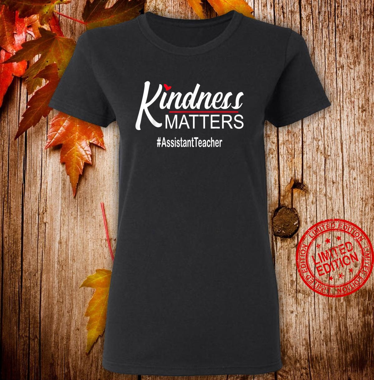 Kindness Matters Assistant Teacher Anti Bullying Shirt ladies tee