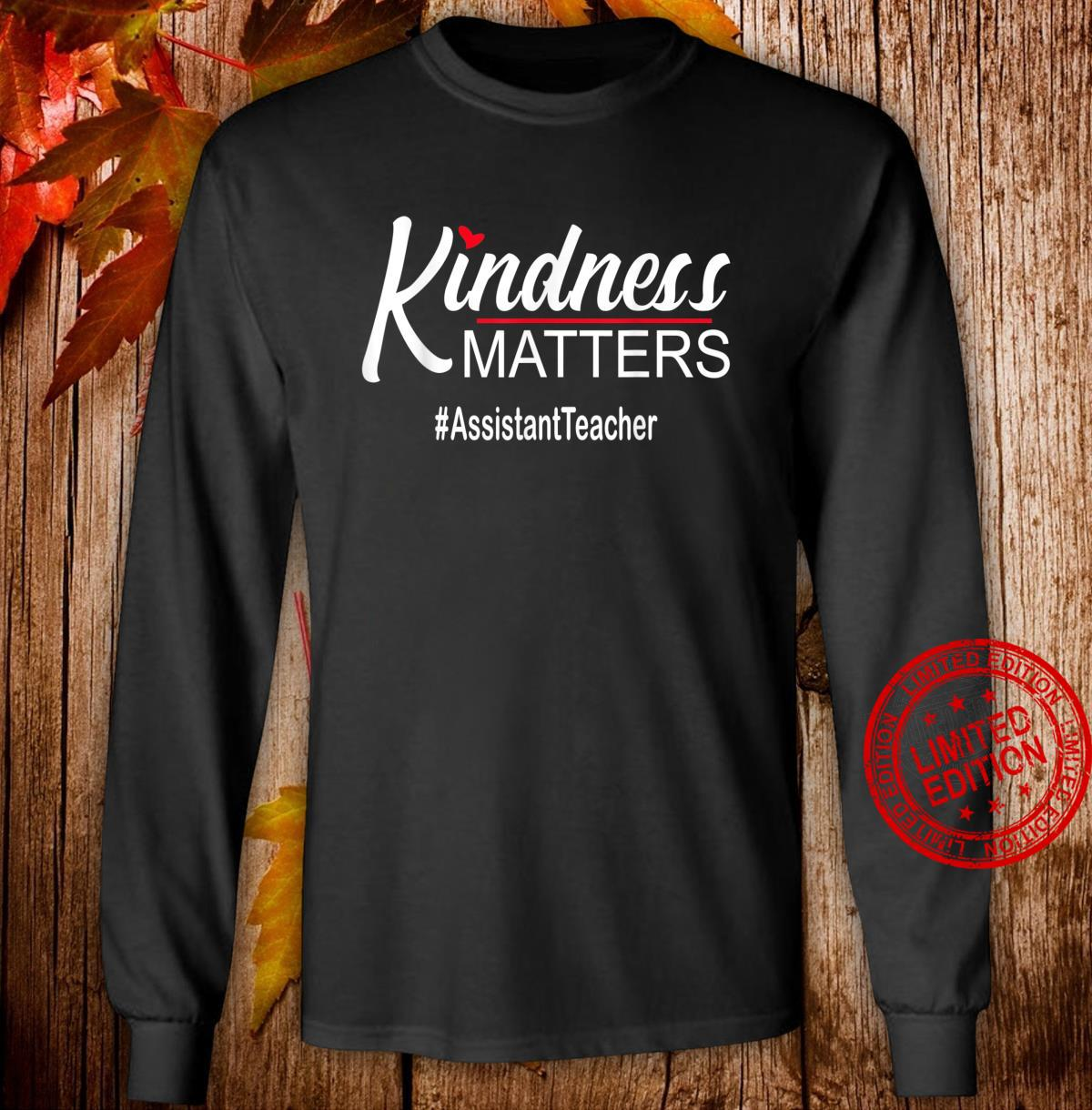 Kindness Matters Assistant Teacher Anti Bullying Shirt long sleeved