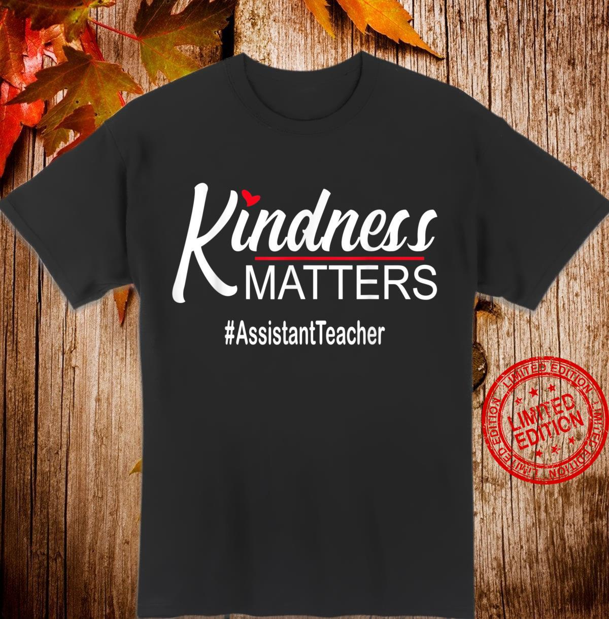 Kindness Matters Assistant Teacher Anti Bullying Shirt