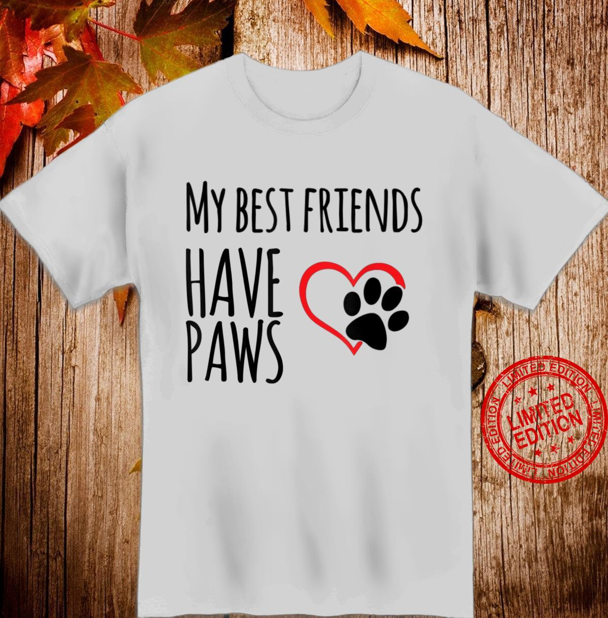 MY BEST FRIENDS HAVE PAWS Cure animal design Shirt