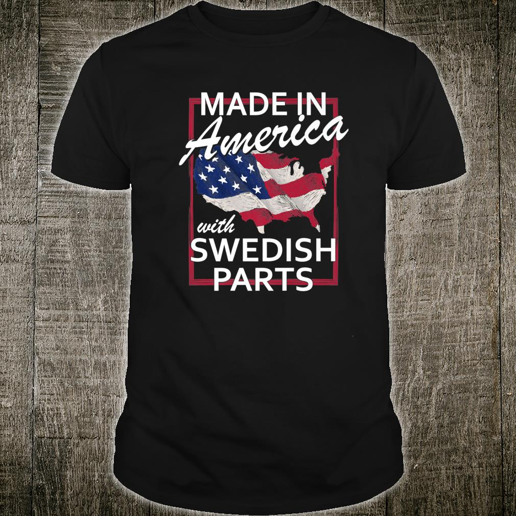 Made In America With Swedish Parts Half American Swede Shirt