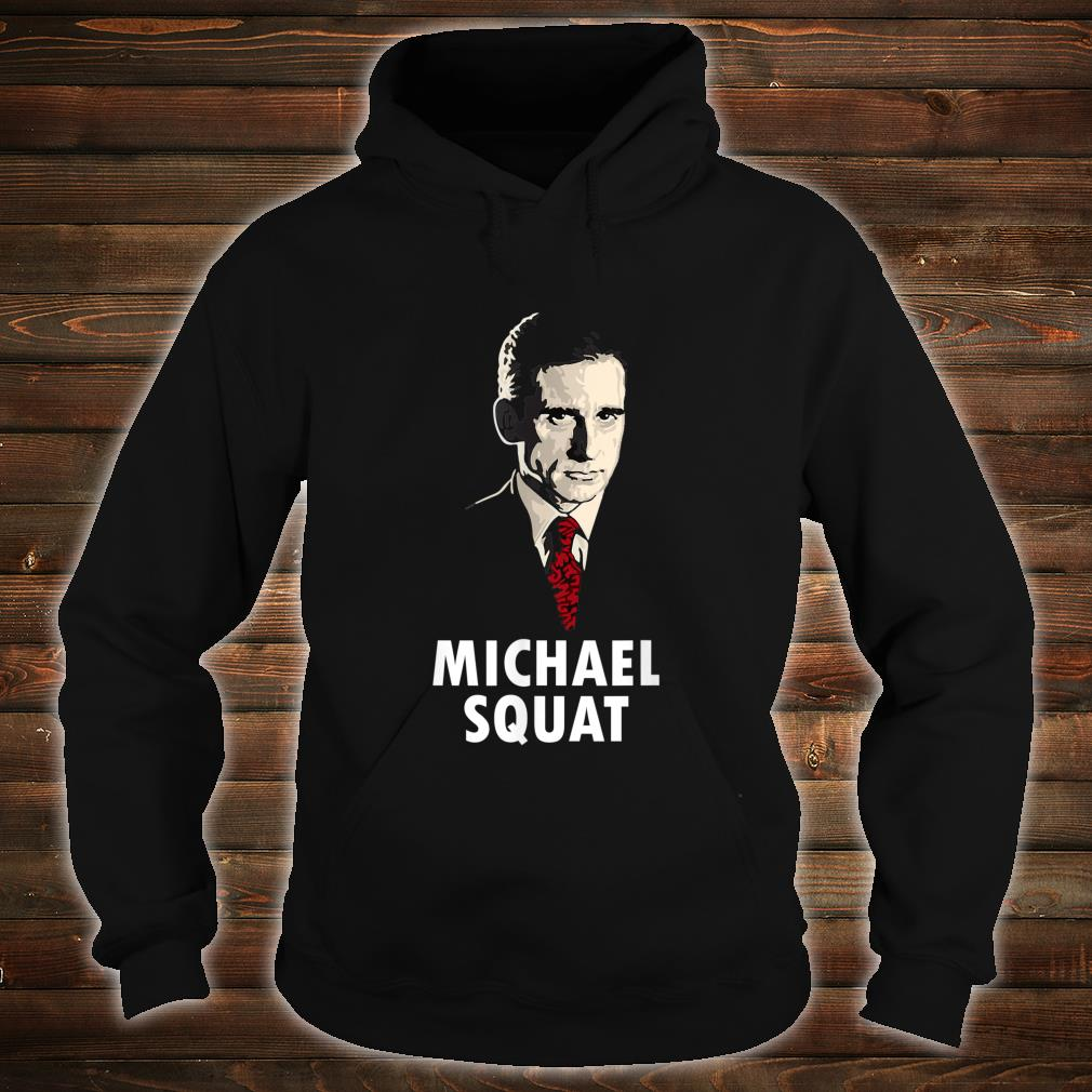 Michael Squat gift for a friend in the office Shirt hoodie
