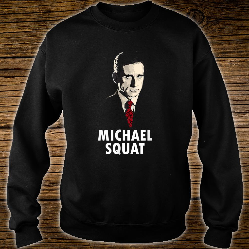 Michael Squat gift for a friend in the office Shirt sweater