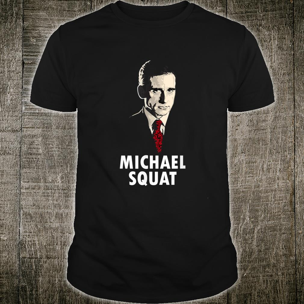 Michael Squat gift for a friend in the office Shirt