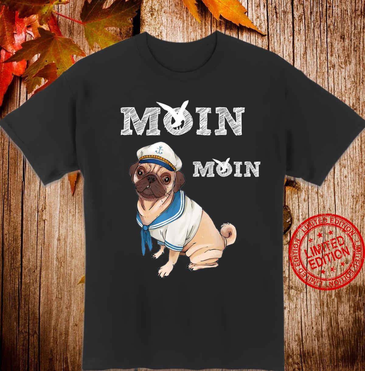 Moin Moin sagt der Mops Shirt