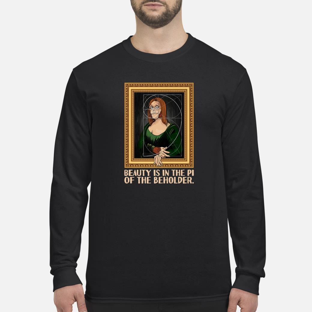Mona Lisa Art Beauty Is in The Pi Of The Beholder Shirt Long sleeved
