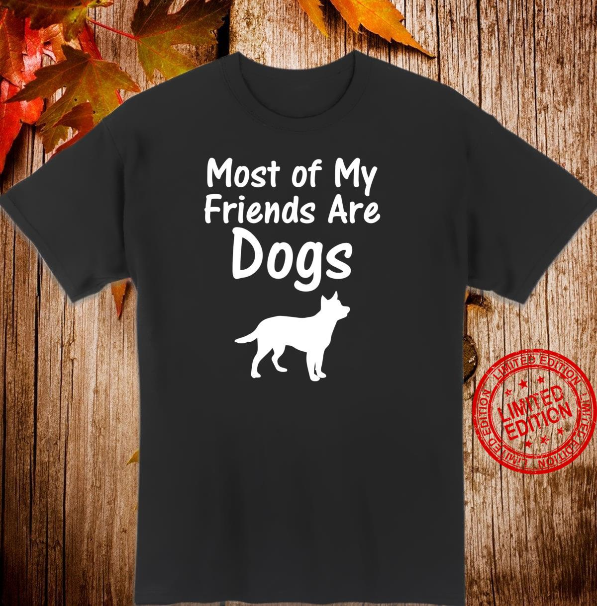 Most of My Friends are Dogs Animal Cute Dog Shirt