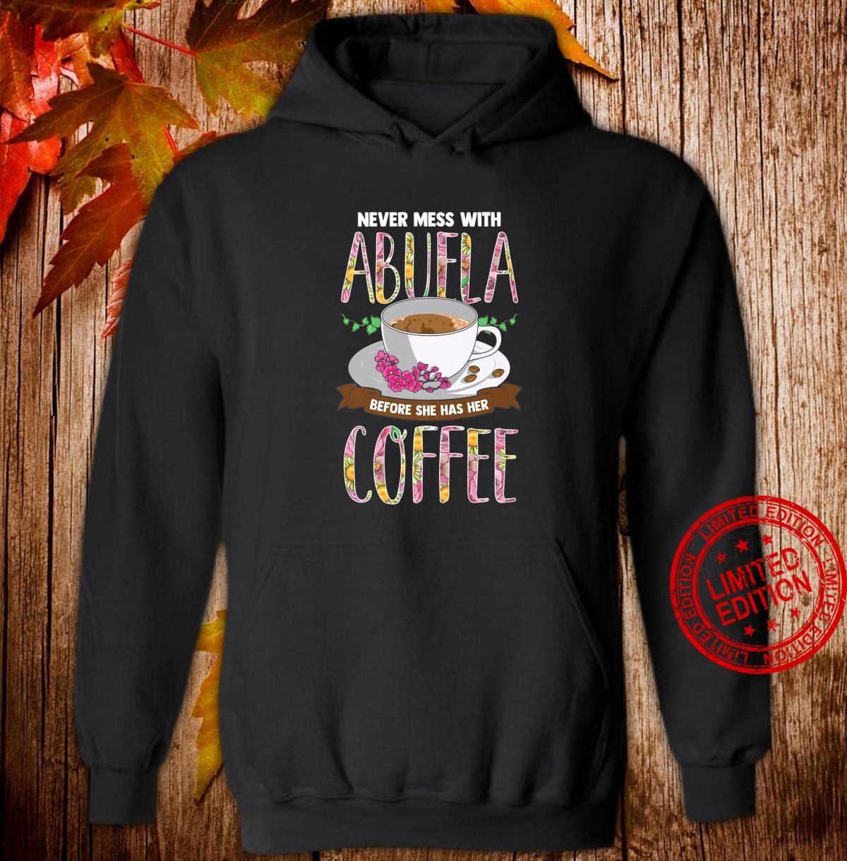 Never Mess With Abuela Before She Has Her Coffee Shirt hoodie