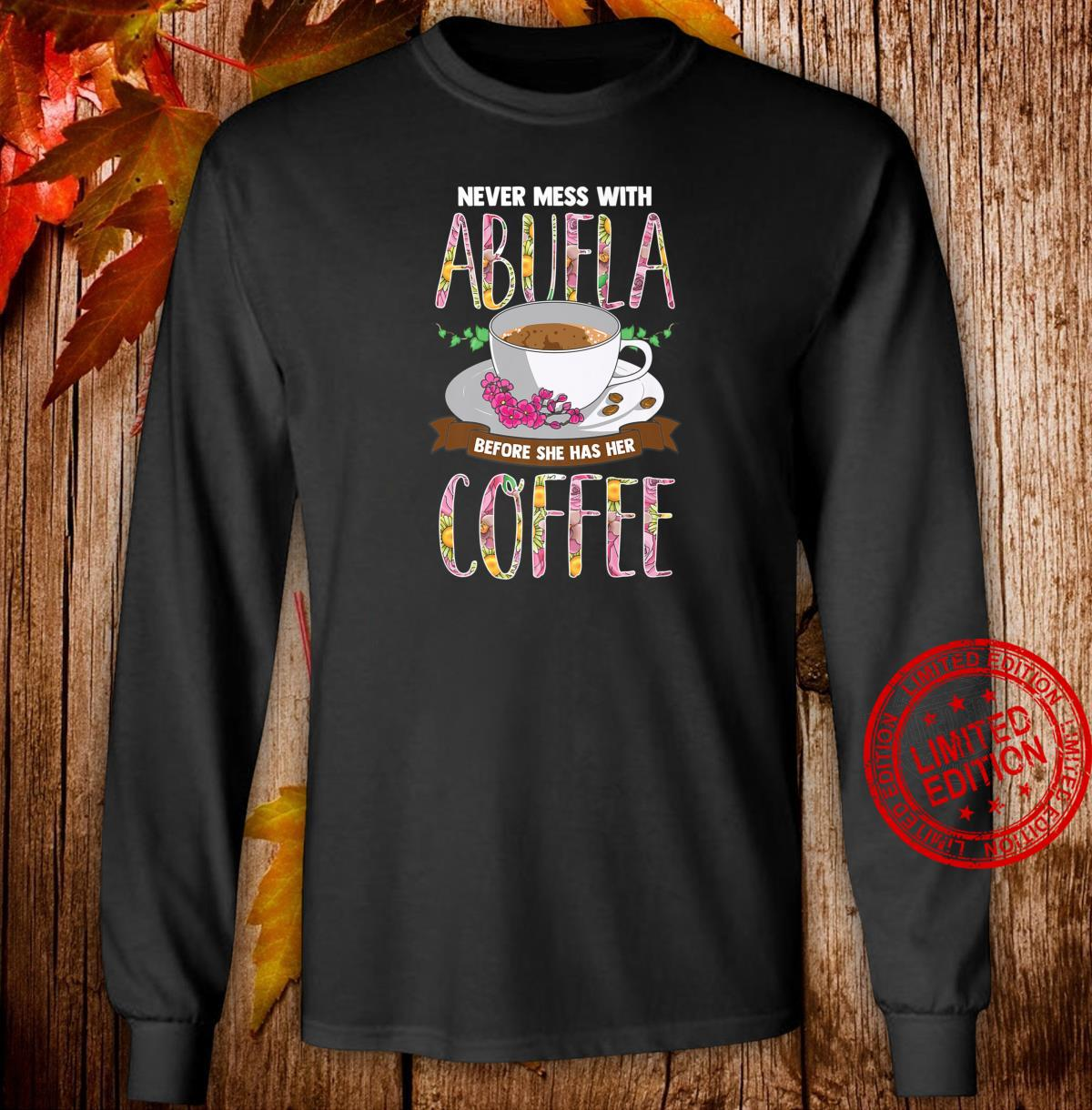 Never Mess With Abuela Before She Has Her Coffee Shirt long sleeved
