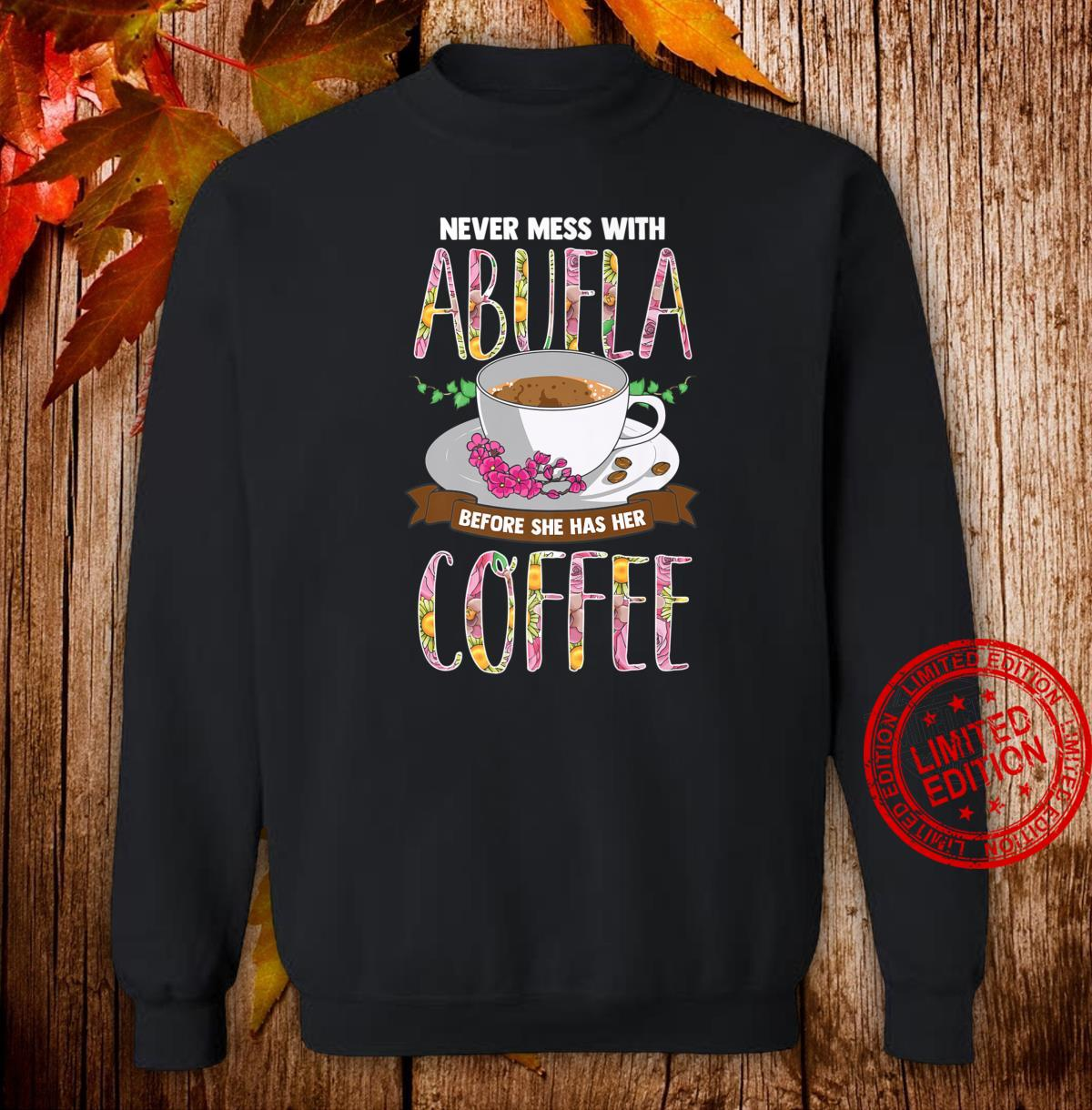 Never Mess With Abuela Before She Has Her Coffee Shirt sweater