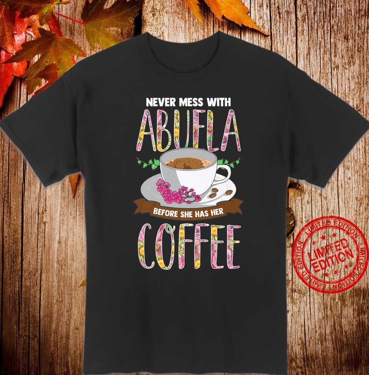 Never Mess With Abuela Before She Has Her Coffee Shirt