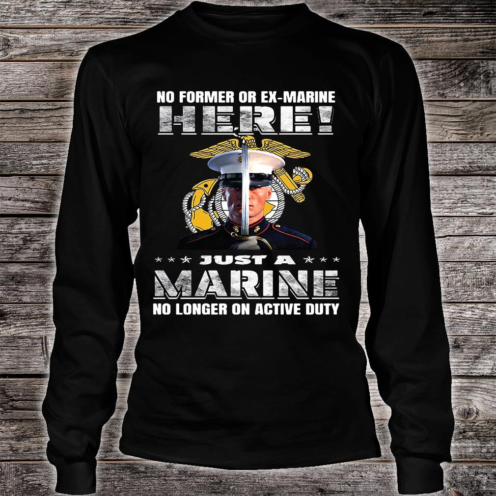 No former or ex marine here just a marine no longer on active duty shirt long sleeved