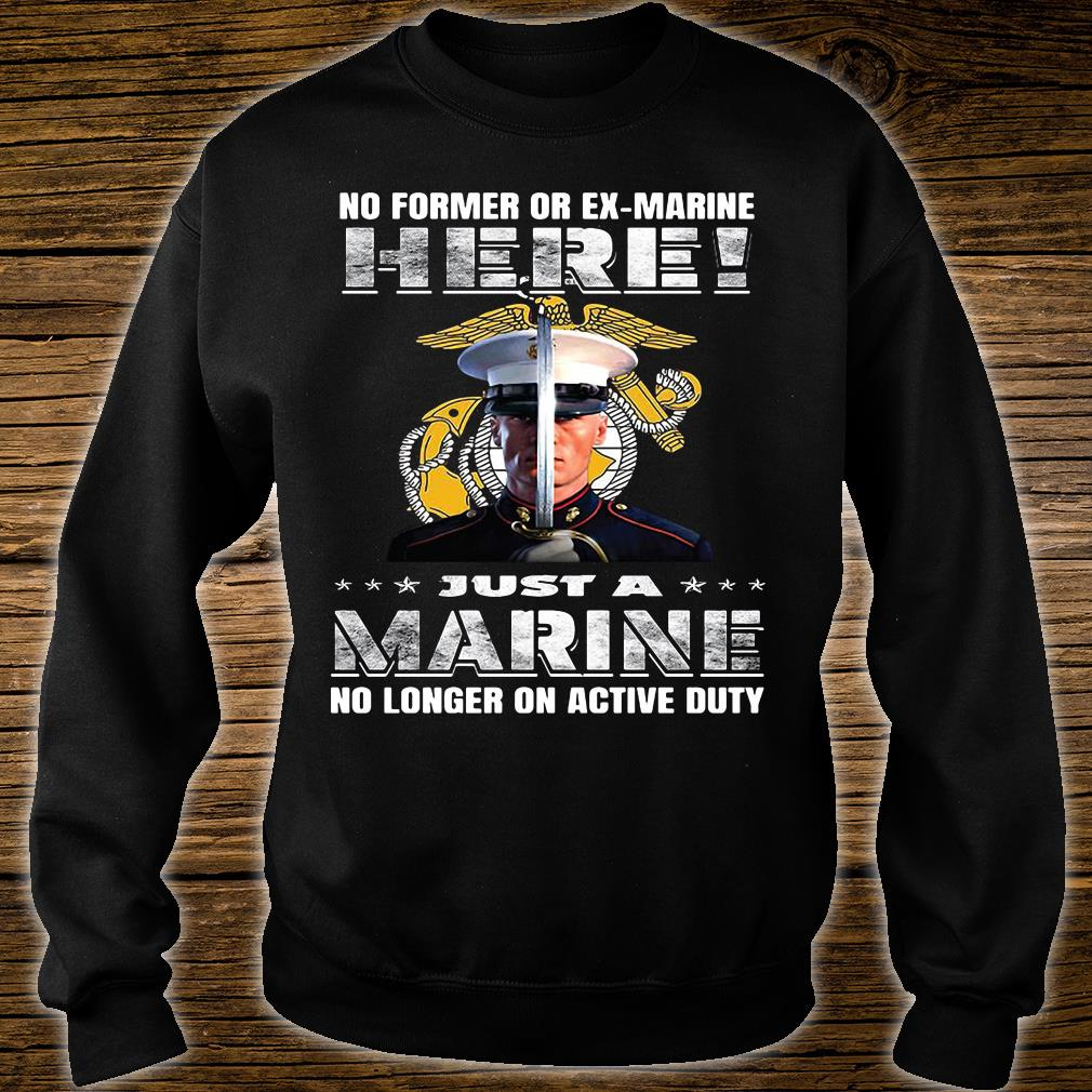 No former or ex marine here just a marine no longer on active duty shirt sweater