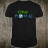 ONE HOME We only have one world Shirt