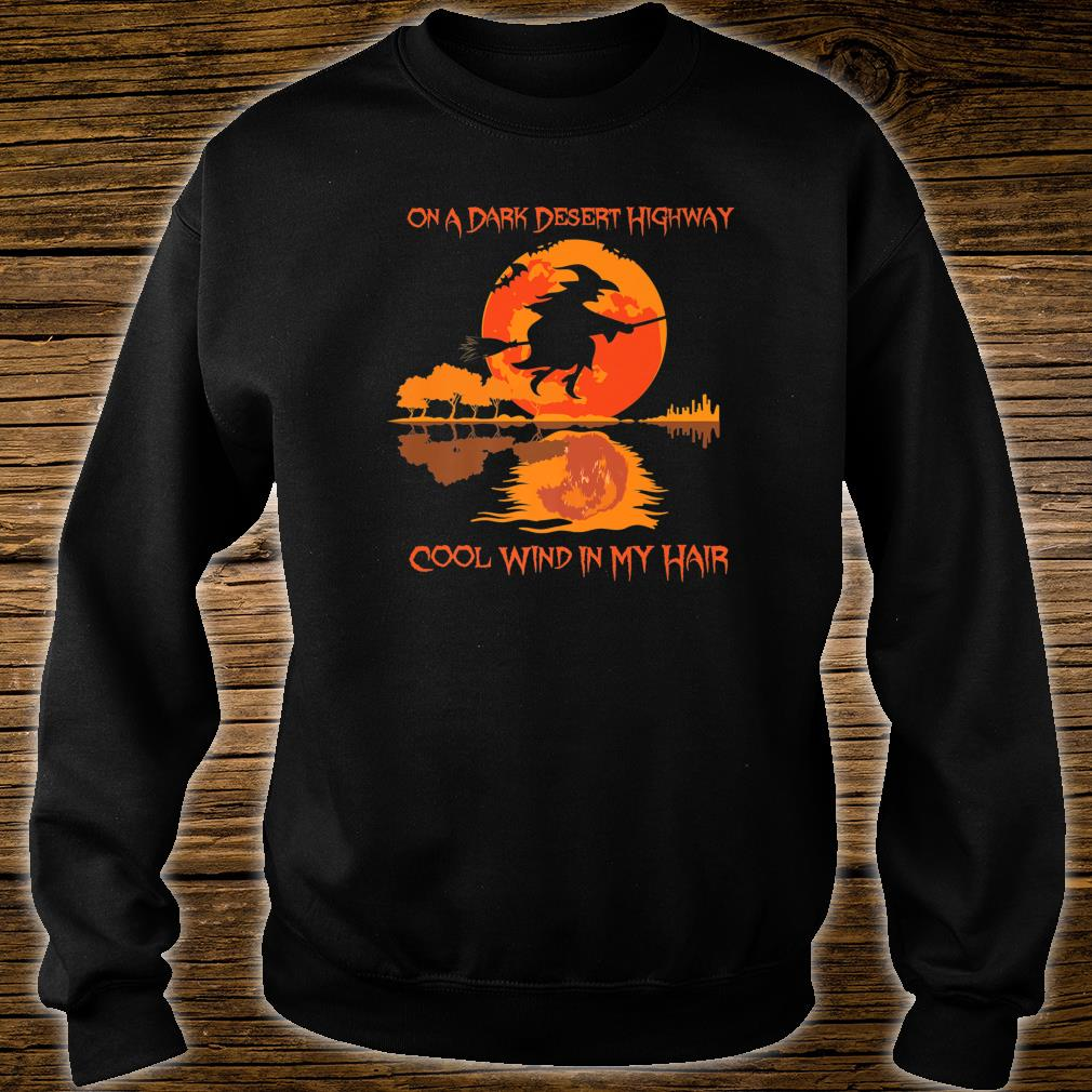 On A Dark Desert Highway Witch Feel Cool Wind In My Hair Shirt sweater