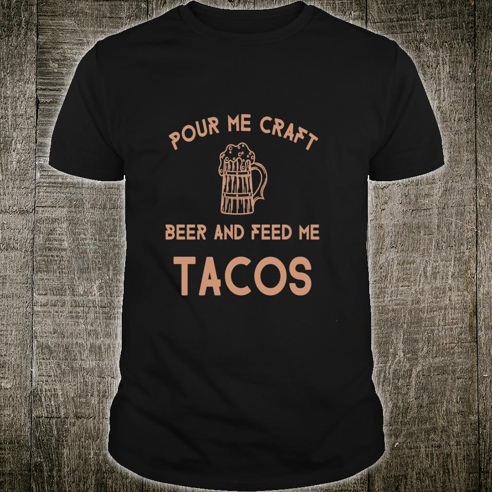Pour Me Some Craft Beer And Feed Me A Taco Shirt