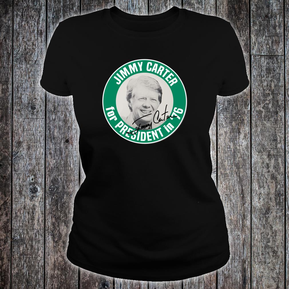 President Jimmy Carter Democratic Campaign Button Shirt ladies tee