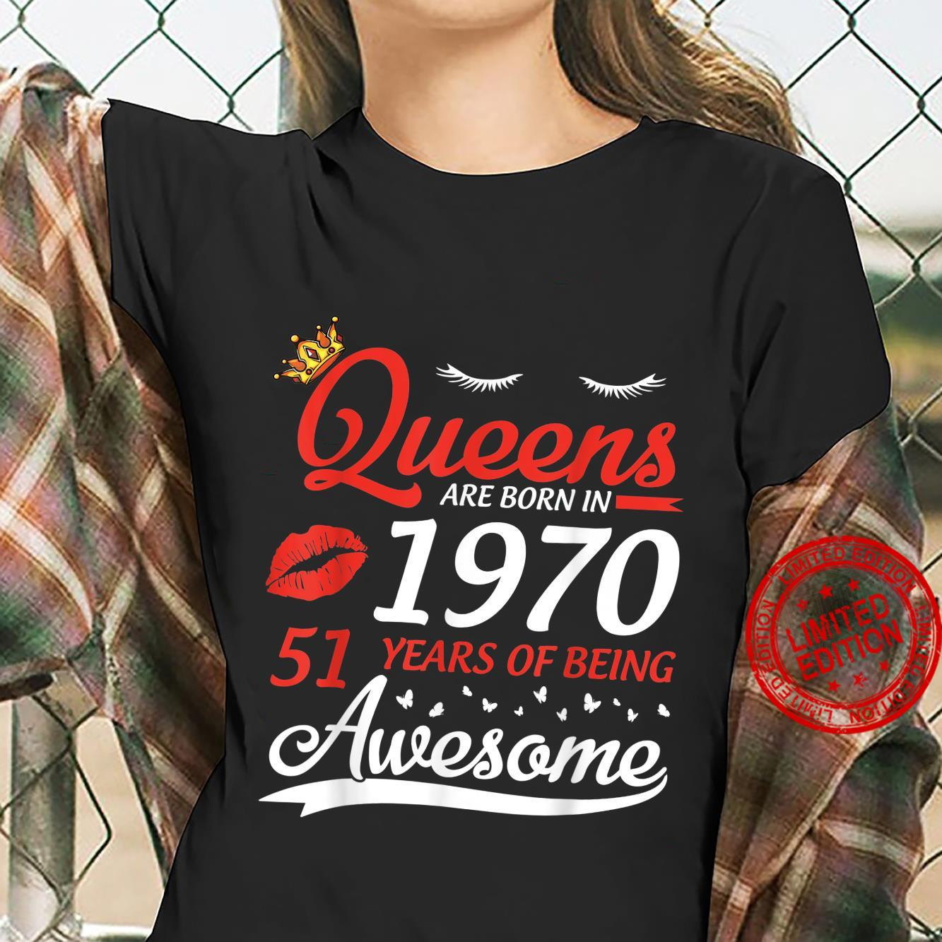 Queens Are Born In 1970 Birthday 51 Years Of Being Awesome Shirt ladies tee