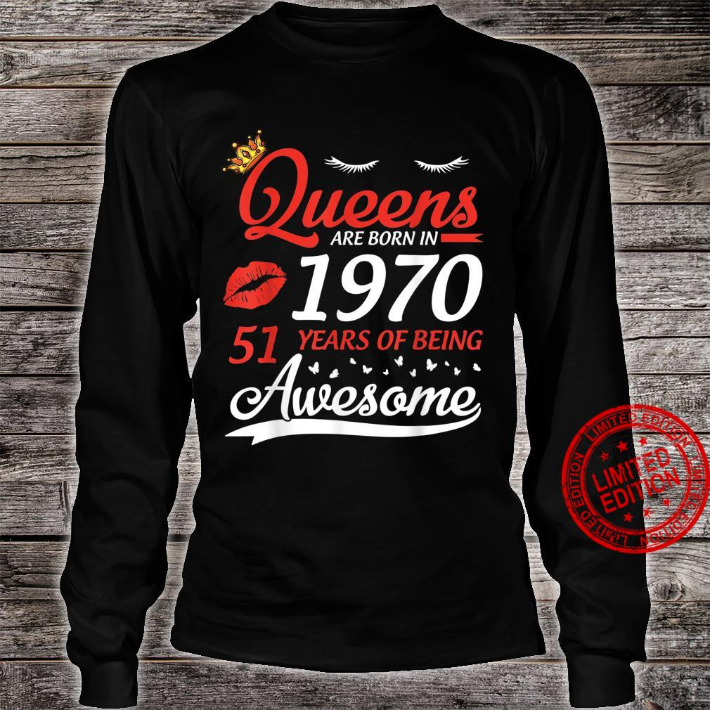 Queens Are Born In 1970 Birthday 51 Years Of Being Awesome Shirt long sleeved