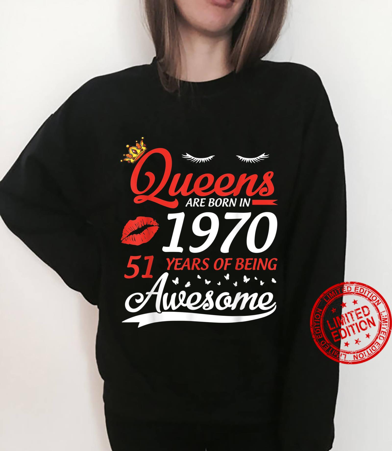 Queens Are Born In 1970 Birthday 51 Years Of Being Awesome Shirt sweater