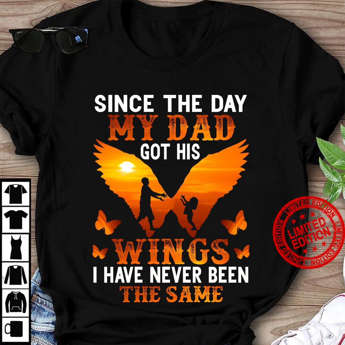Since The Day My Dad Got His Wings I Have Never Been The Same Shirt