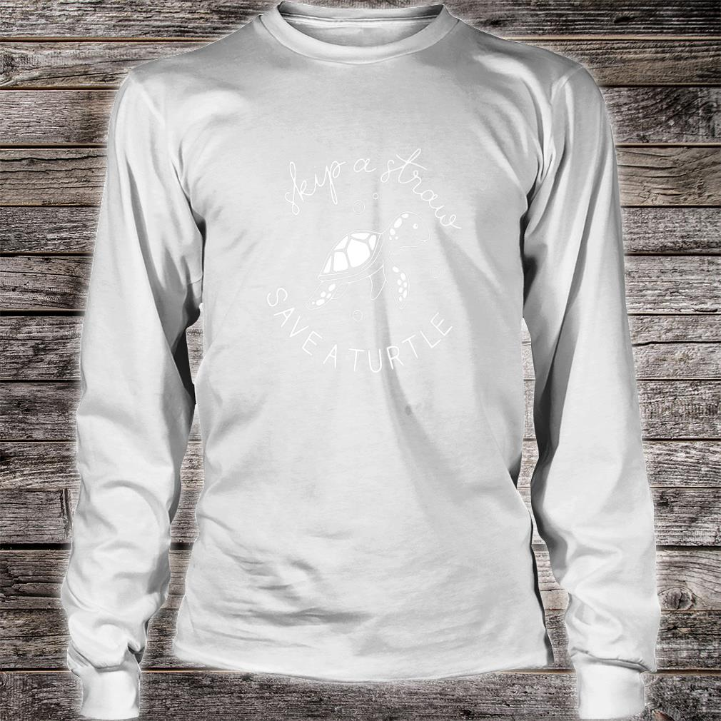 Skip A Straw Save A Turtle Shirt long sleeved