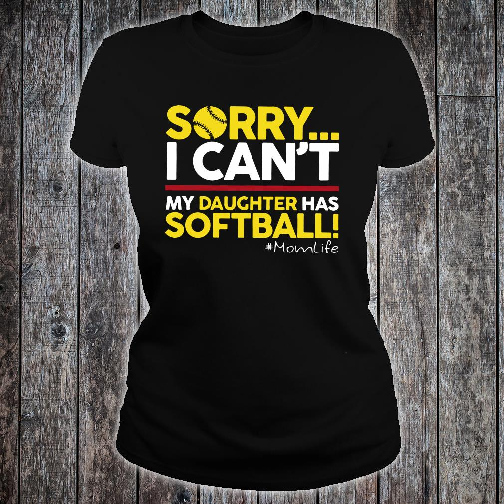 Sorry i can't my daughter has softball shirt ladies tee