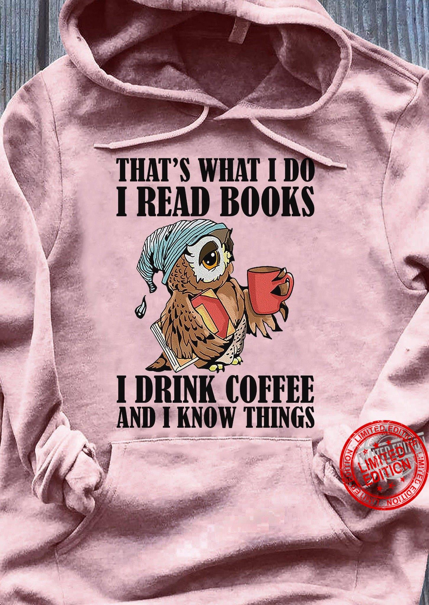 That's What I Do I Read Books I Drink Coffee And I Know Shirt