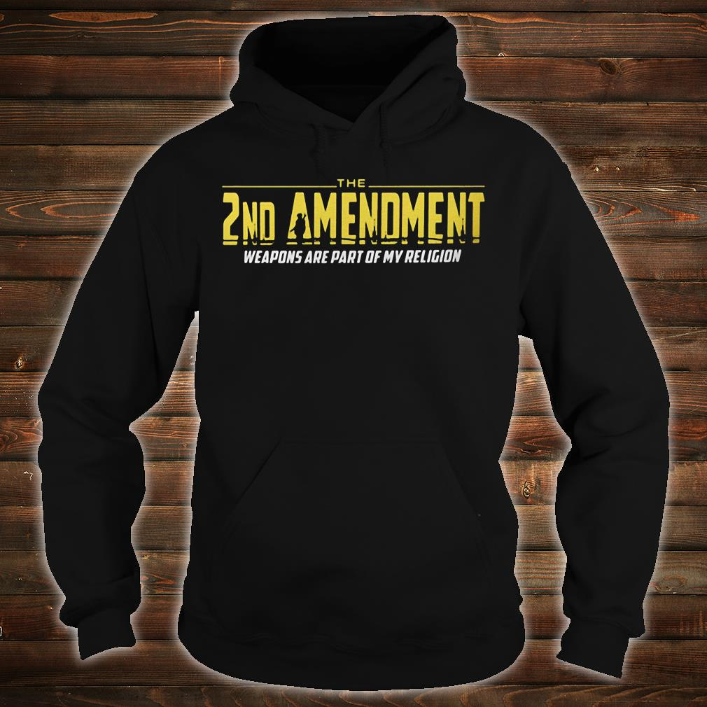 The 2nd Amendment Weapons Are Part Of My Religion Shirt hoodie
