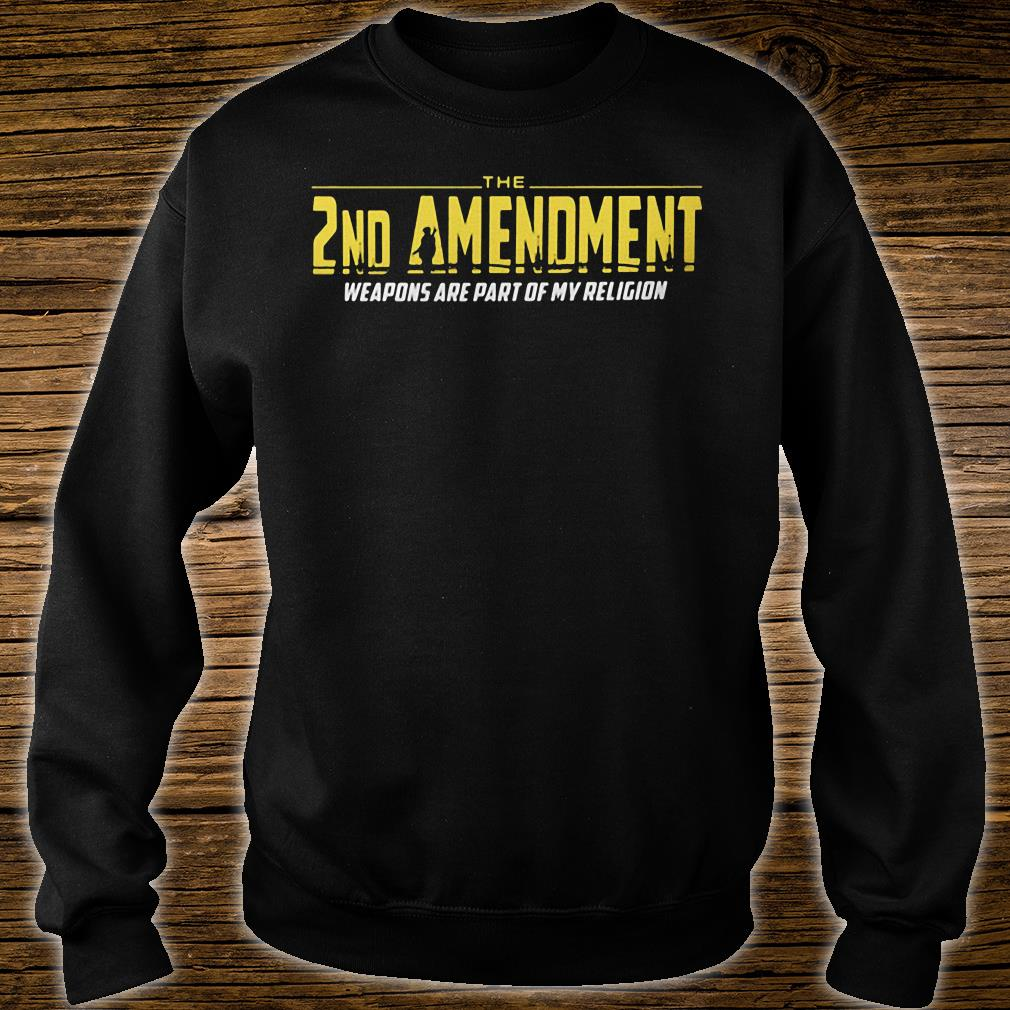 The 2nd Amendment Weapons Are Part Of My Religion Shirt sweater