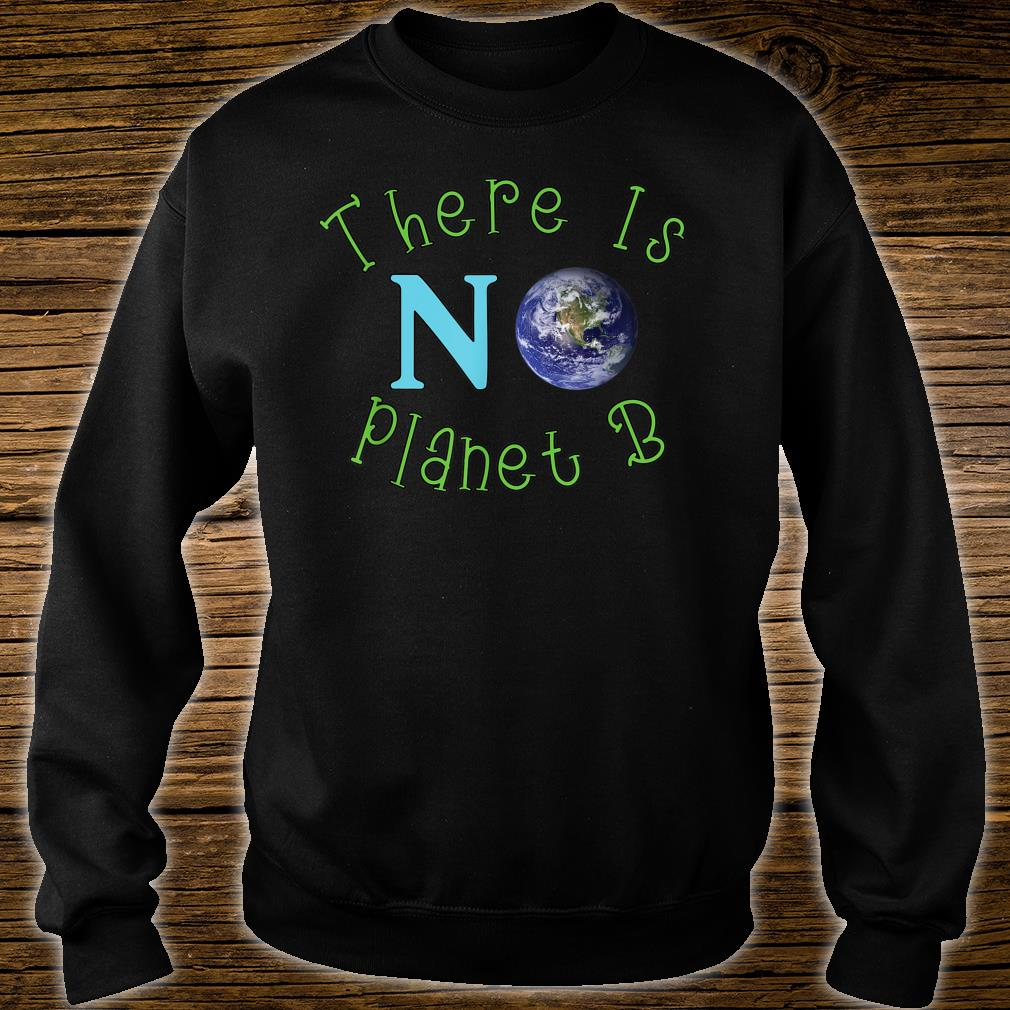 There Is No Planet B Save The Environt Shirt sweater