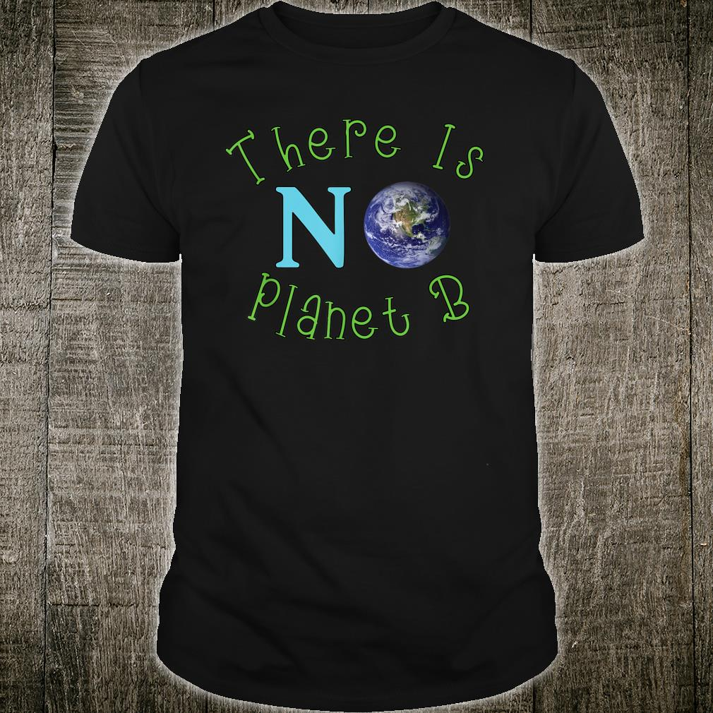 There Is No Planet B Save The Environt Shirt