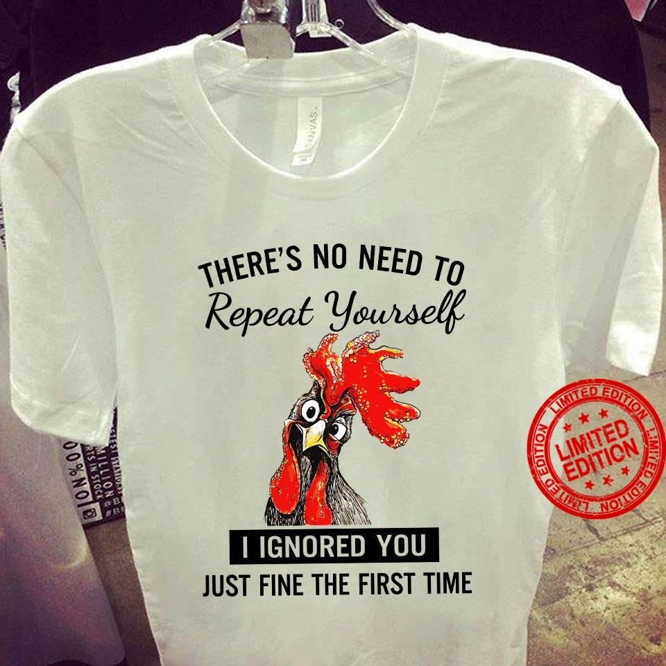 There's No Need To Repeat Yourself I Ignored You Just The First Time Shirt