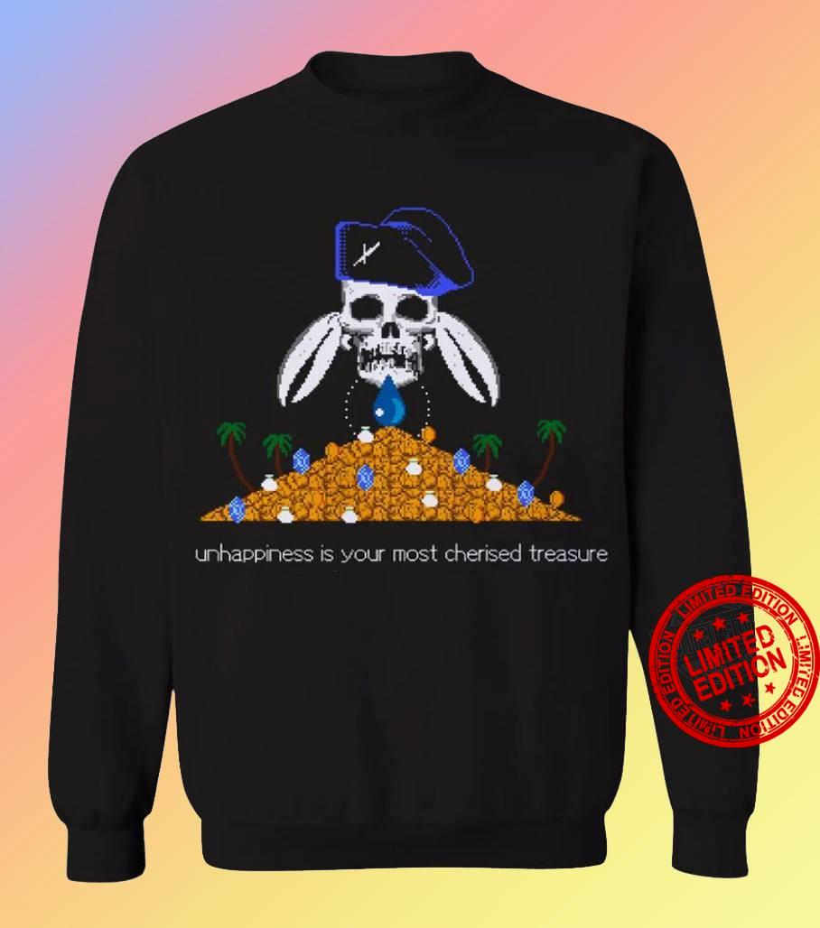 Unhappiness Is Your Most Cherised Treasure Shirt