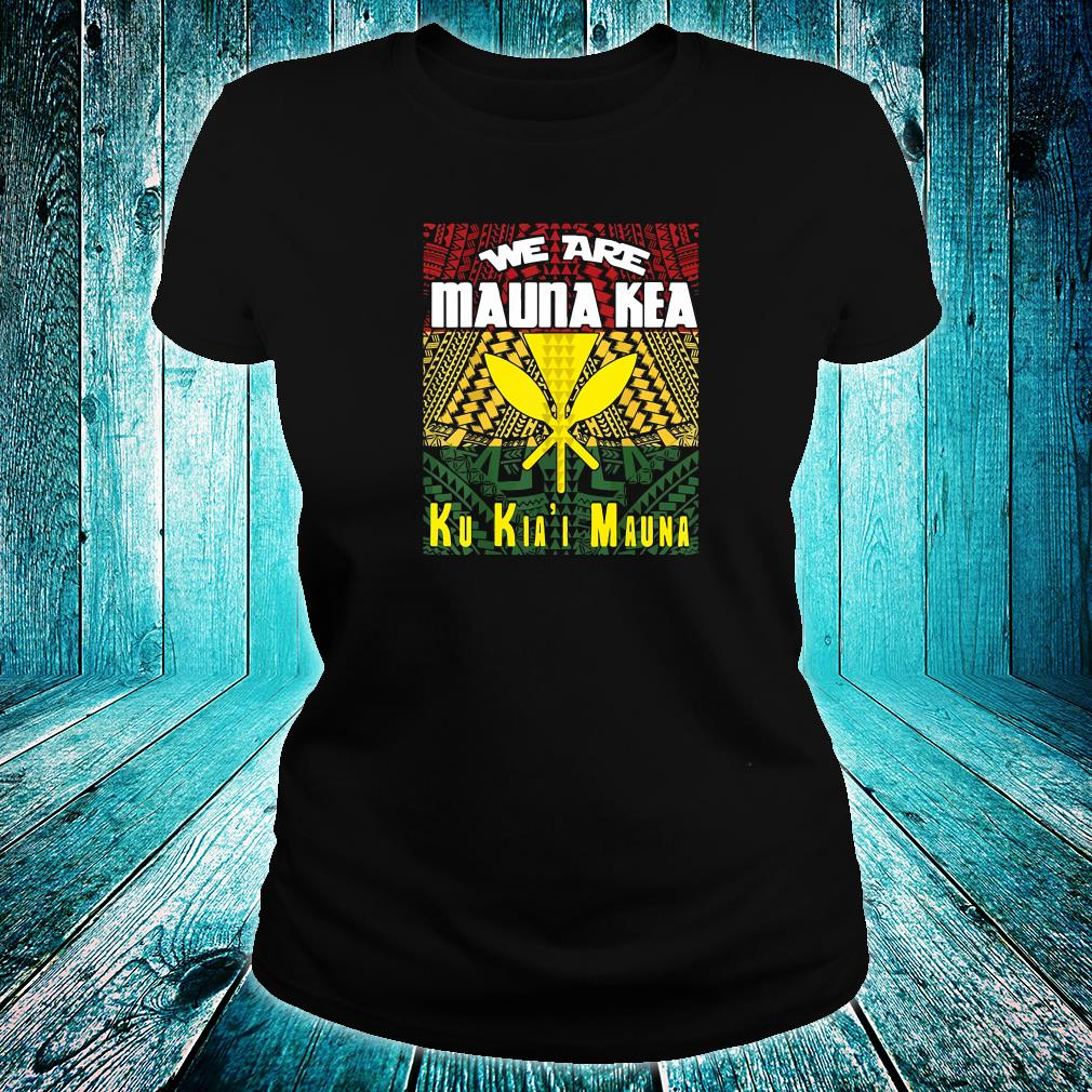 We are mauna kea ku kia'i mauna shirt ladies tee