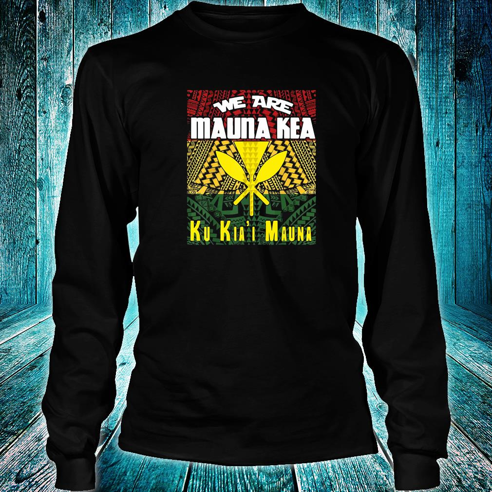We are mauna kea ku kia'i mauna shirt Long sleeved