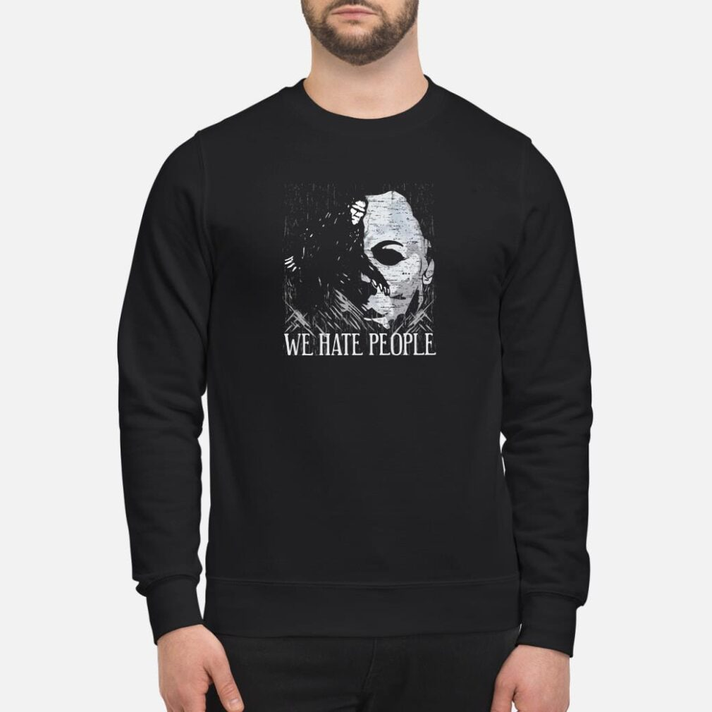 We hate people shirt sweater