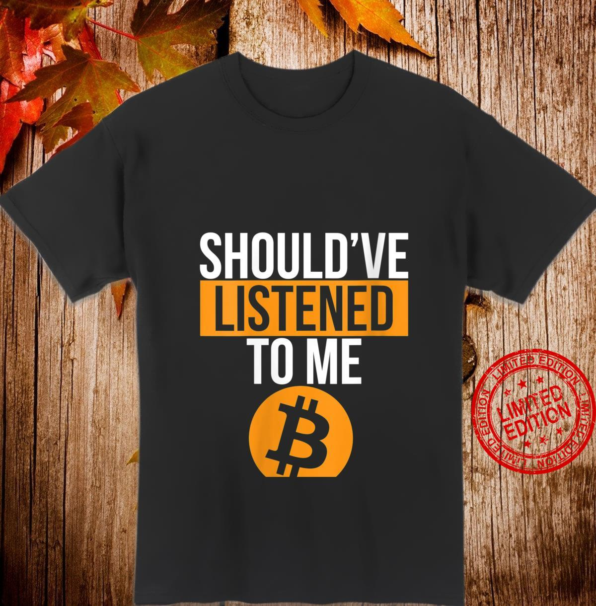 Womens Bitcoin Miner Should OF Listen To Me Shirt