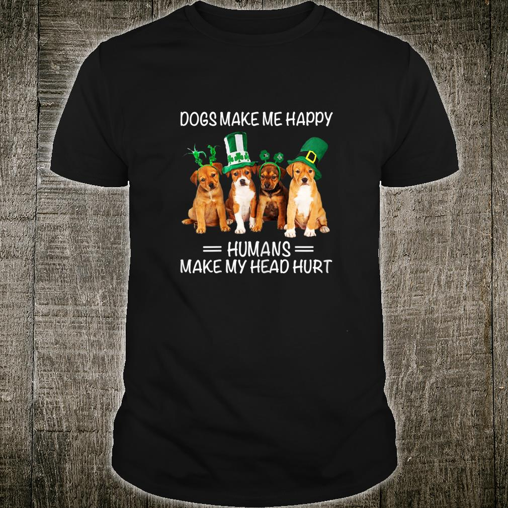 Womens Dogs Make Me Happy Humans Make My Head Hurt St Patrick's Day Shirt