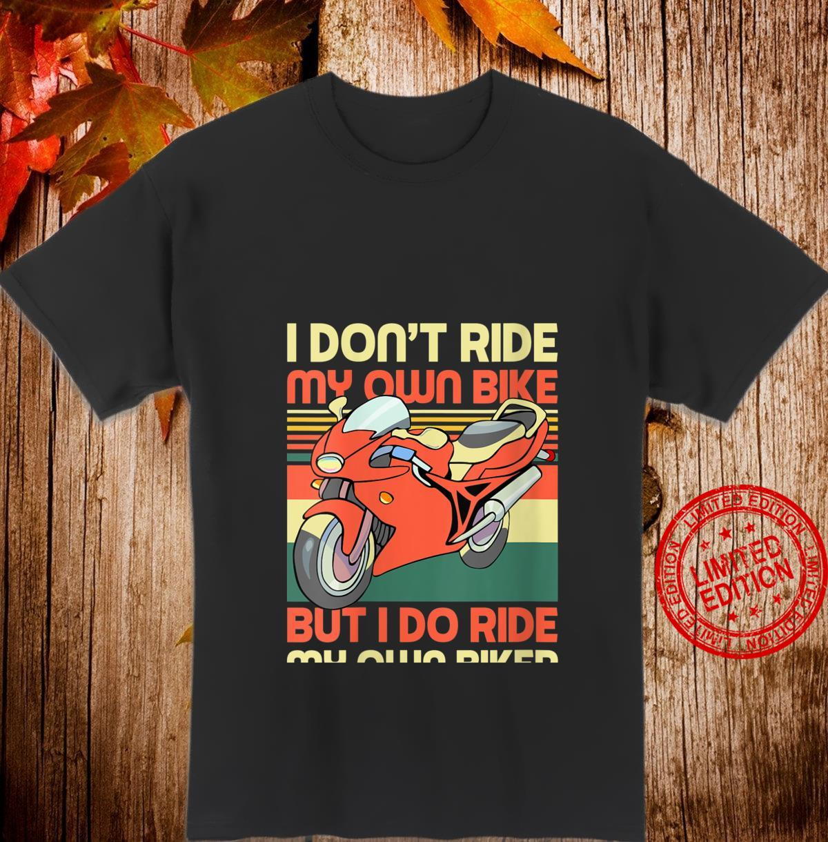 Womens I Don't Ride My Own Bike But I Do Ride My Own Biker Vintage Shirt