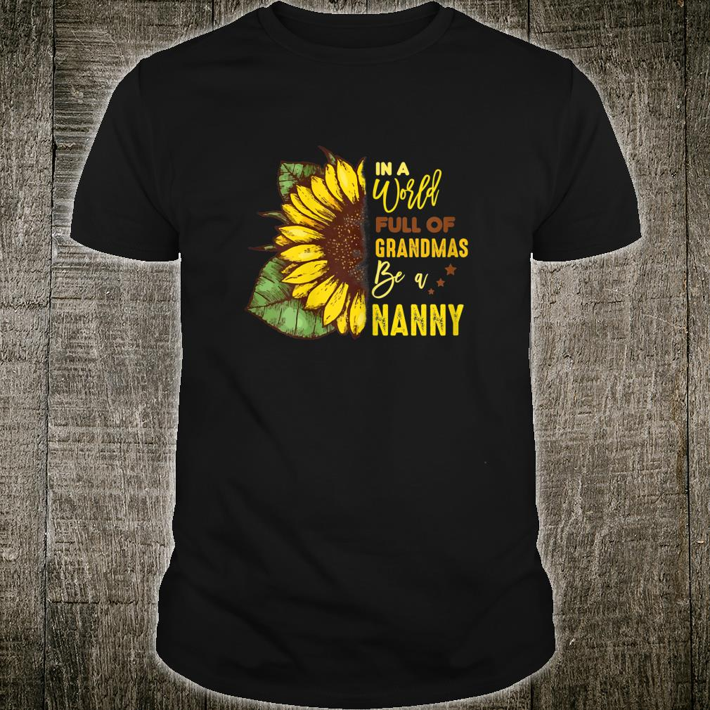 Womens Mothers Day In World Full Of Grandmas Be A Nanny Shirt