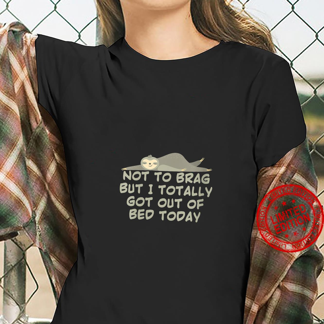Womens Not To Brag But I Totally Got Out Of Bed Today Cute Sloth Shirt ladies tee