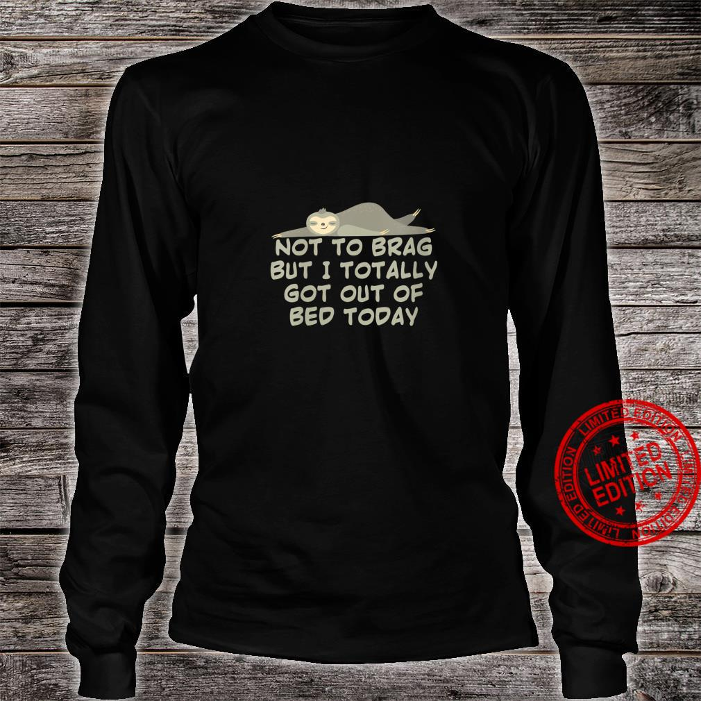 Womens Not To Brag But I Totally Got Out Of Bed Today Cute Sloth Shirt long sleeved